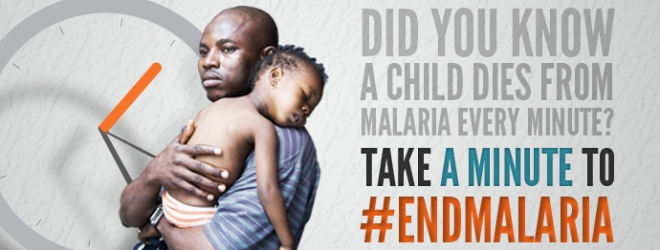 Take a Minute to #EndMalaria for World Malaria Day