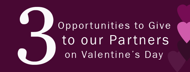 3 Opportunities to Give to Our Partners on Valentine's Day