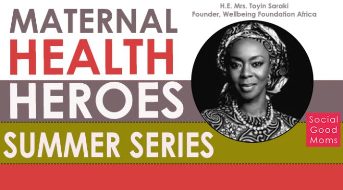 Maternal Health Heroes: Interview With H.E. Toyin Saraki
