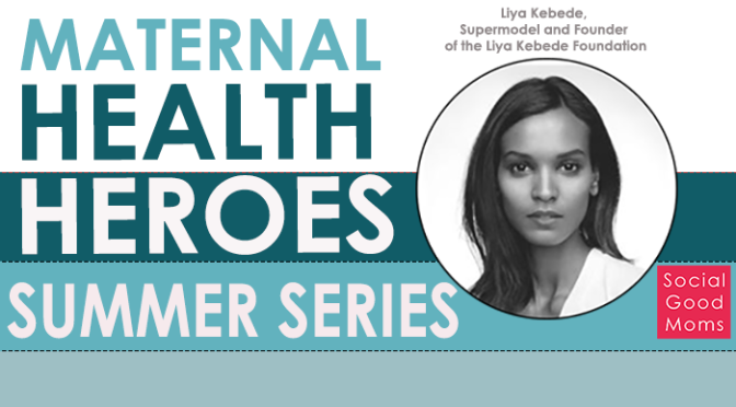 Maternal Health Heroes: Interview With Liya Kebede #MHHSS