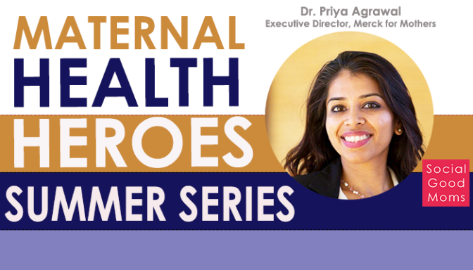 Maternal Health Heroes: Interview With Dr. Priya Agrawal #MHHSS