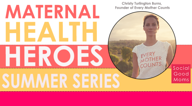 Maternal Health Heroes: Interview With Christy Turlington Burns #MHHSS