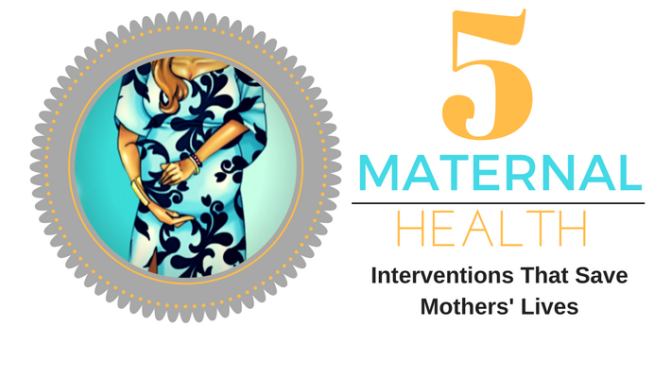 5 Maternal Health Interventions That Save Mothers' Lives