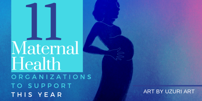 11 Maternal Health Organizations to Support This Year