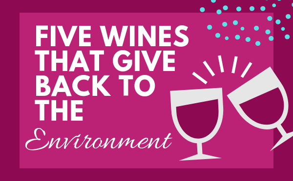 5 Wines That Give Back to the Environment #EarthMonth