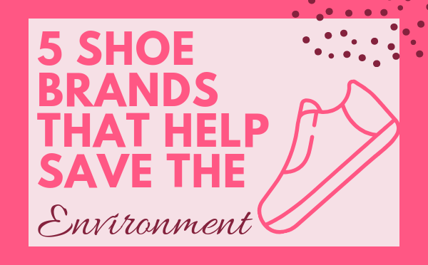 5 Shoe Brands That Help Save the Environment